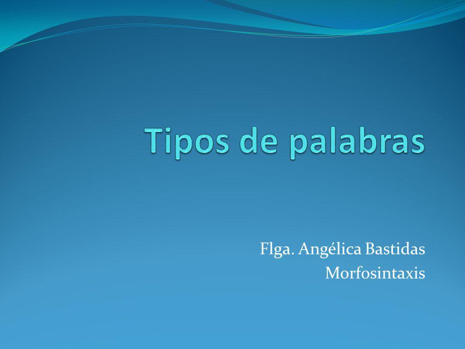 Flga. Angélica Bastidas Morfosintaxis