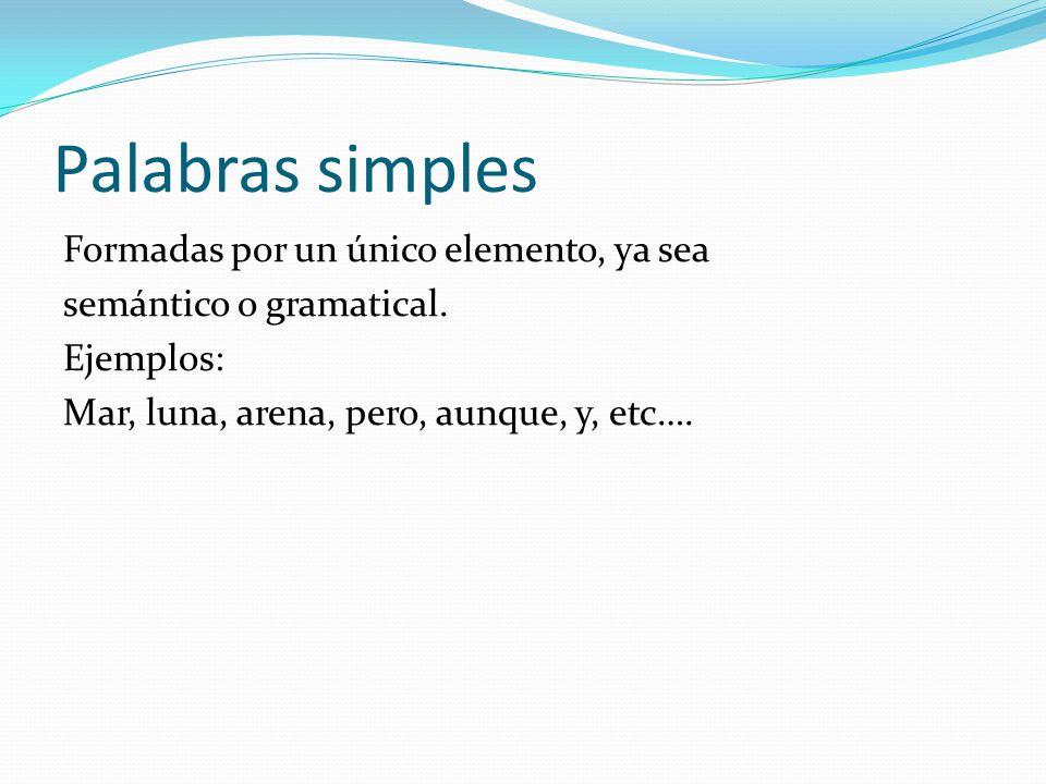 Palabras simples Formadas por un único elemento, ya sea semántico o gramatical.