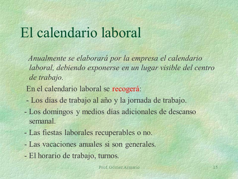 El calendario laboral Anualmente se elaborará por la empresa el calendario laboral, debiendo exponerse en un lugar visible del centro de trabajo.