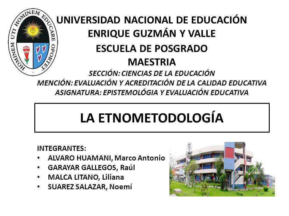 LA ETNOMETODOLOGÍA UNIVERSIDAD NACIONAL DE EDUCACIÓN