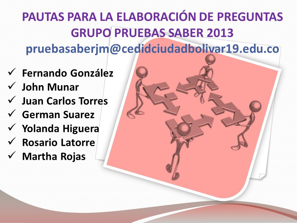 PAUTAS PARA LA ELABORACIÓN DE PREGUNTAS GRUPO PRUEBAS SABER 2013 pruebasaberjm@cedidciudadbolivar19.edu.co