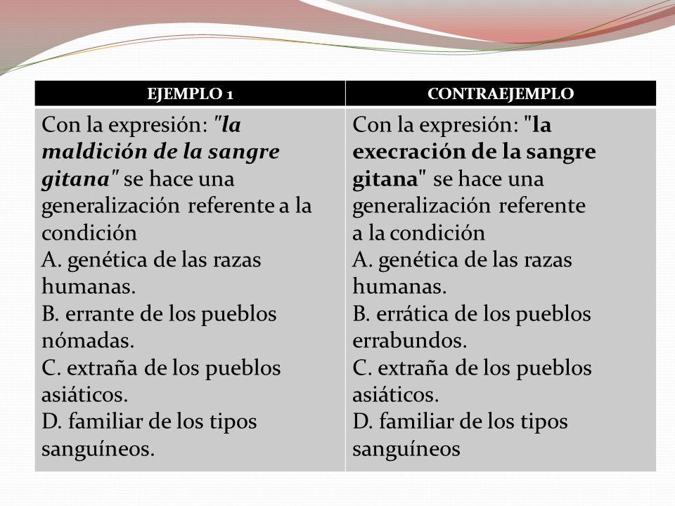 EJEMPLO 1 CONTRAEJEMPLO. Con la expresión: la maldición de la sangre gitana se hace una generalización referente a la condición.