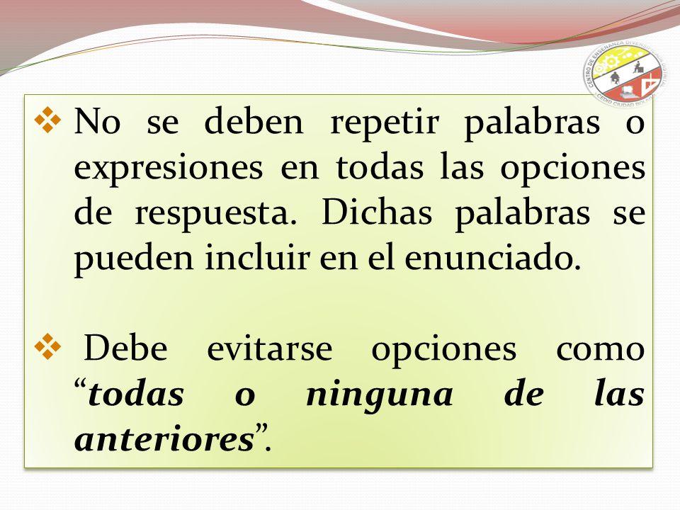 No se deben repetir palabras o expresiones en todas las opciones de respuesta. Dichas palabras se pueden incluir en el enunciado.