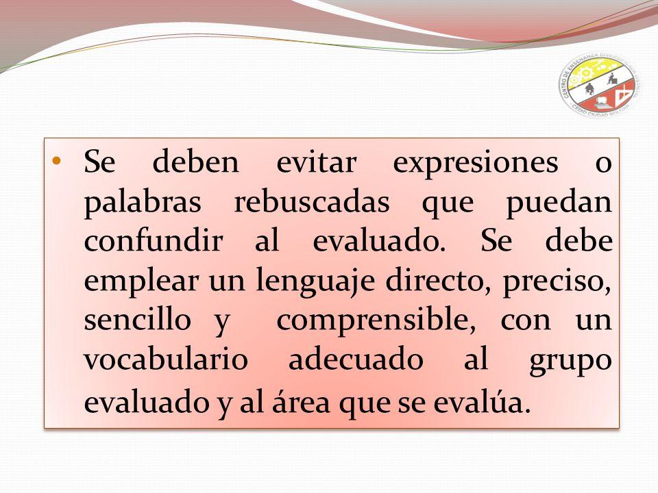 Se deben evitar expresiones o palabras rebuscadas que puedan confundir al evaluado.