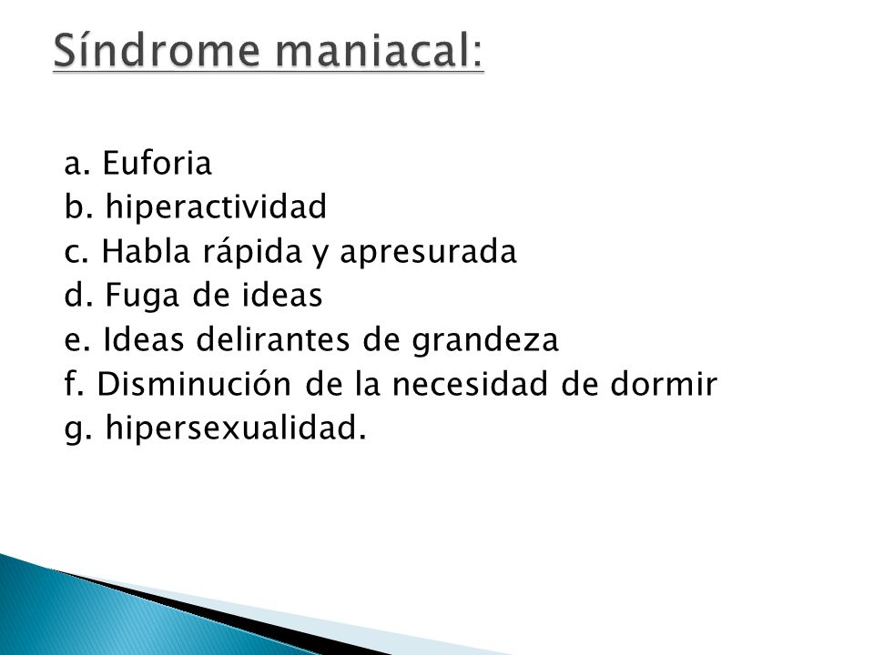 Síndrome maniacal: a. Euforia b. hiperactividad
