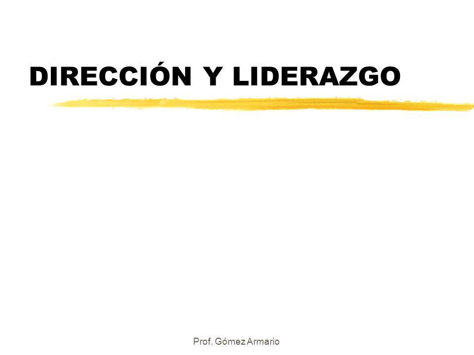 DIRECCIÓN Y LIDERAZGO Prof. Gómez Armario