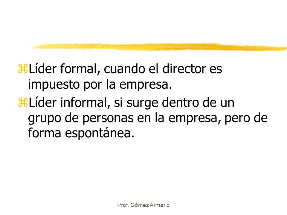 Líder formal, cuando el director es impuesto por la empresa.