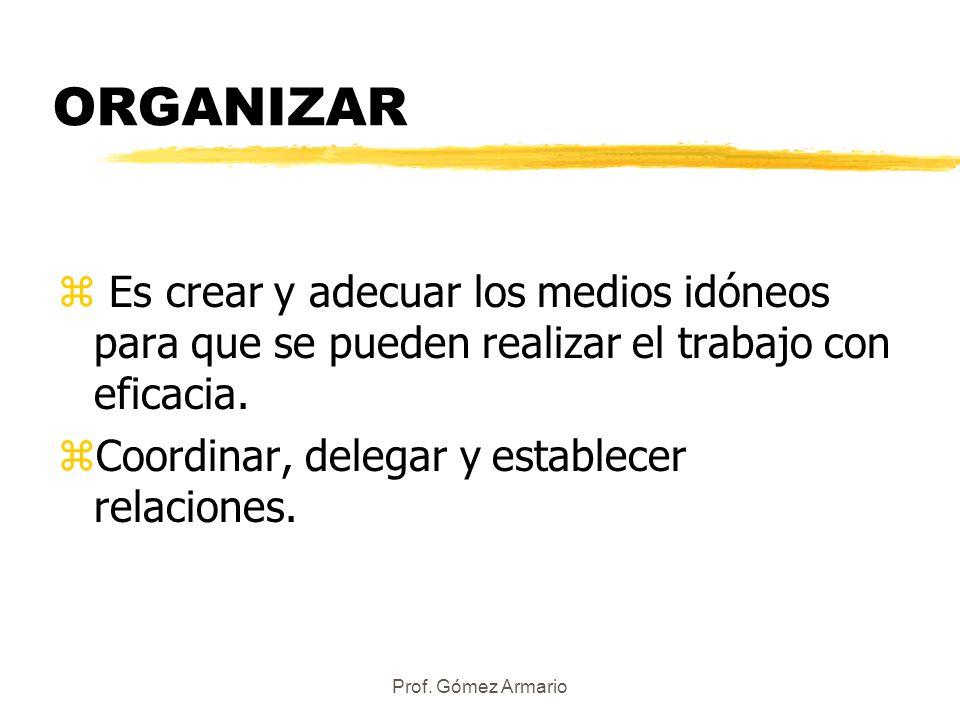 ORGANIZAR Es crear y adecuar los medios idóneos para que se pueden realizar el trabajo con eficacia.