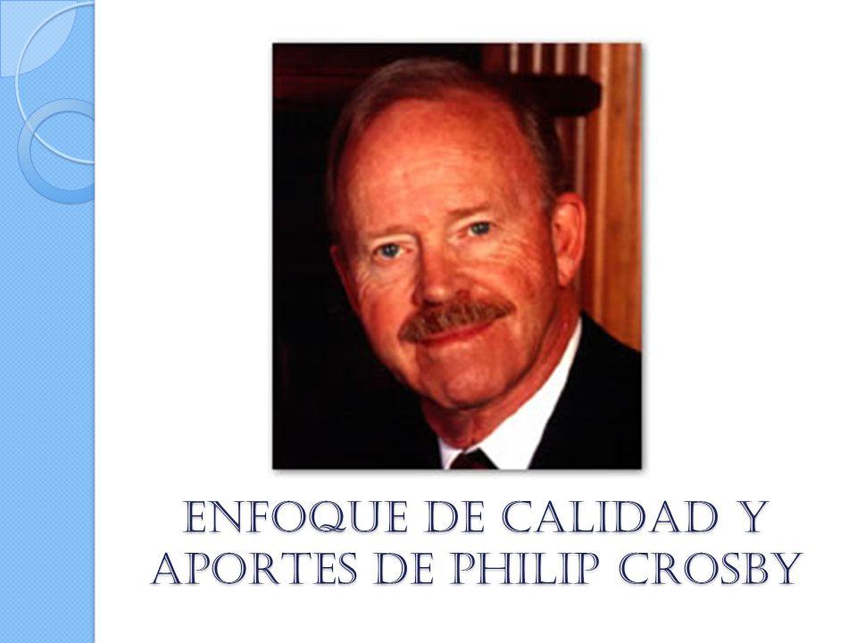 ENFOQUE DE CALIDAD Y APORTES DE PHILIP CROSBY