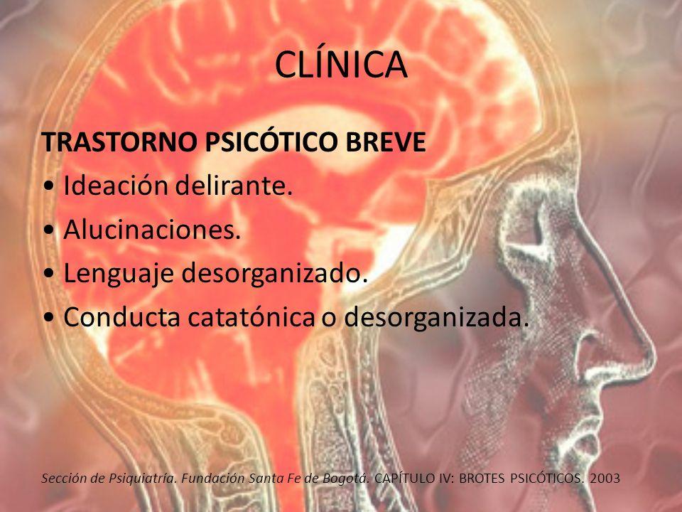 CLÍNICA TRASTORNO PSICÓTICO BREVE • Ideación delirante.