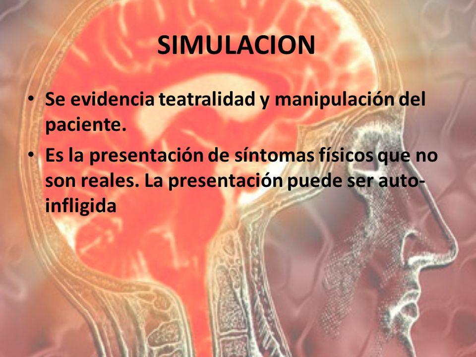 SIMULACION Se evidencia teatralidad y manipulación del paciente.