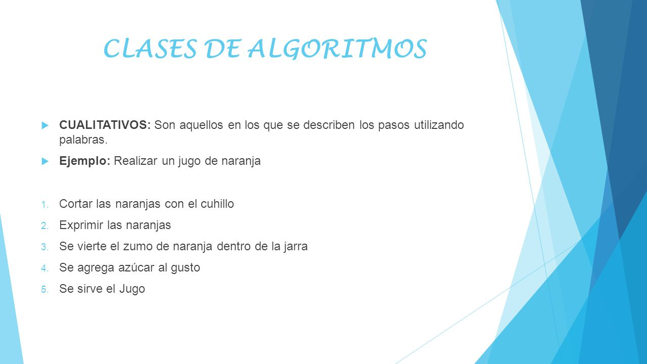 CLASES DE ALGORITMOS CUALITATIVOS: Son aquellos en los que se describen los pasos utilizando palabras.