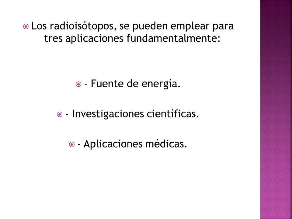 - Investigaciones científicas. - Aplicaciones médicas.
