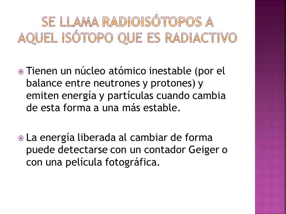 Se llama radioisótopos a aquel isótopo que es radiactivo