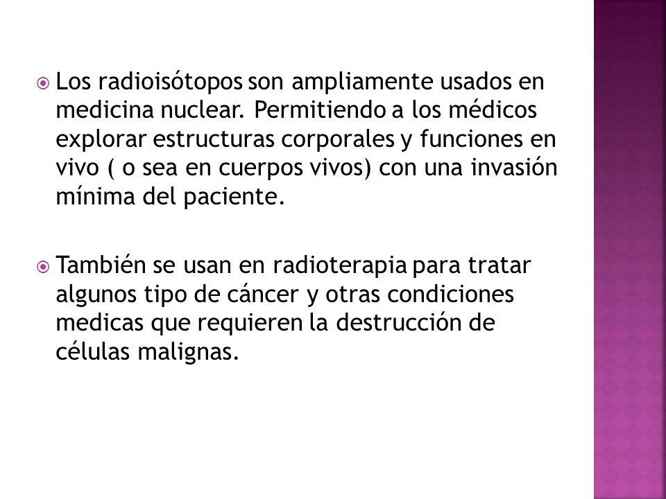 Los radioisótopos son ampliamente usados en medicina nuclear
