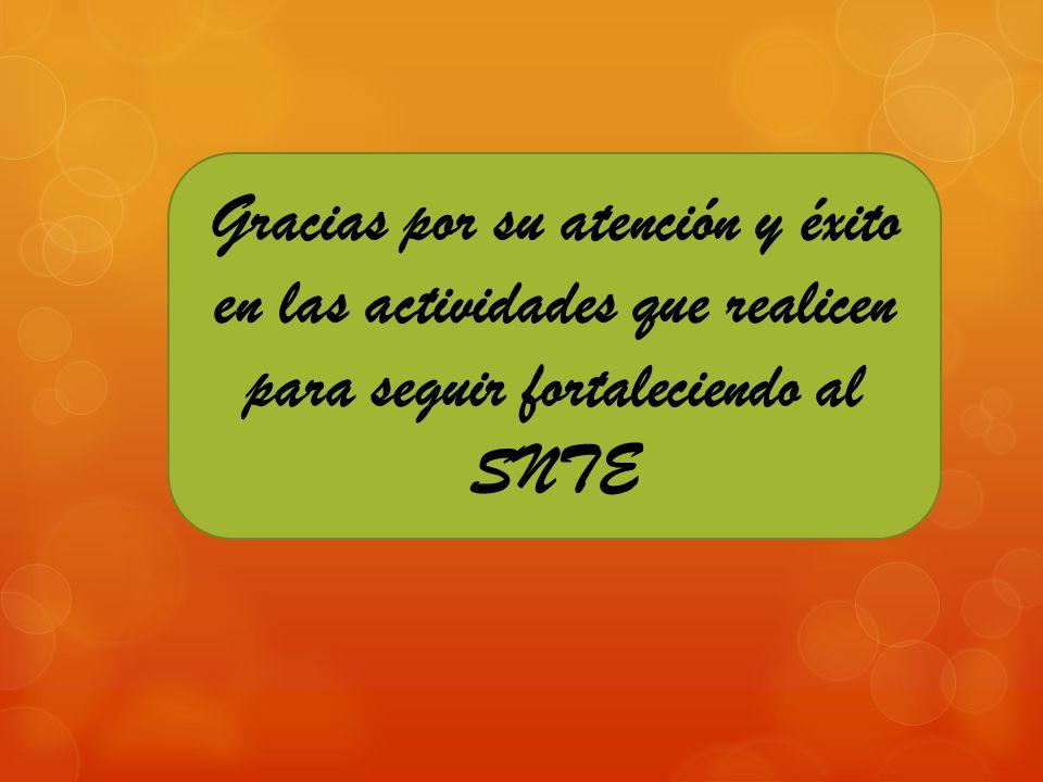 Gracias por su atención y éxito en las actividades que realicen para seguir fortaleciendo al SNTE