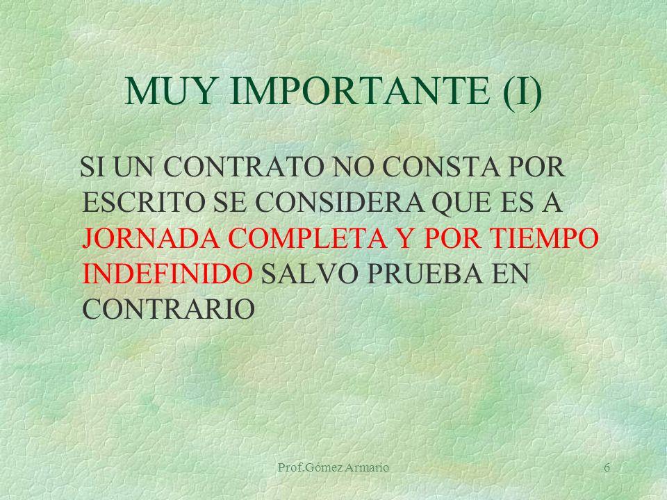 MUY IMPORTANTE (I) SI UN CONTRATO NO CONSTA POR ESCRITO SE CONSIDERA QUE ES A JORNADA COMPLETA Y POR TIEMPO INDEFINIDO SALVO PRUEBA EN CONTRARIO.