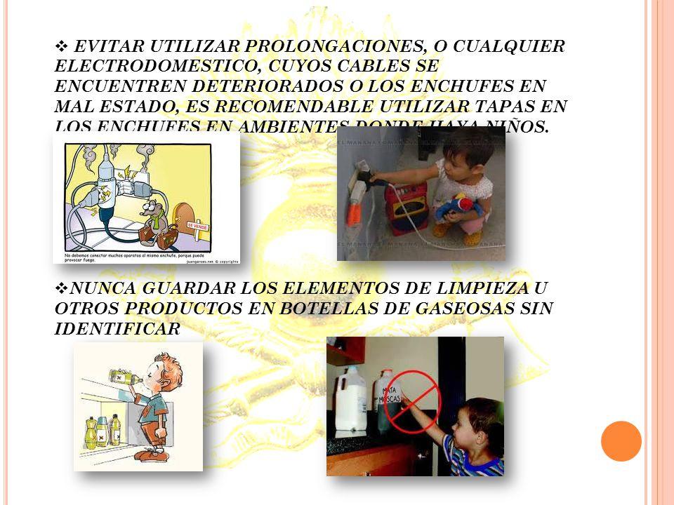 EVITAR UTILIZAR PROLONGACIONES, O CUALQUIER ELECTRODOMESTICO, CUYOS CABLES SE ENCUENTREN DETERIORADOS O LOS ENCHUFES EN MAL ESTADO, ES RECOMENDABLE UTILIZAR TAPAS EN LOS ENCHUFES EN AMBIENTES DONDE HAYA NIÑOS.