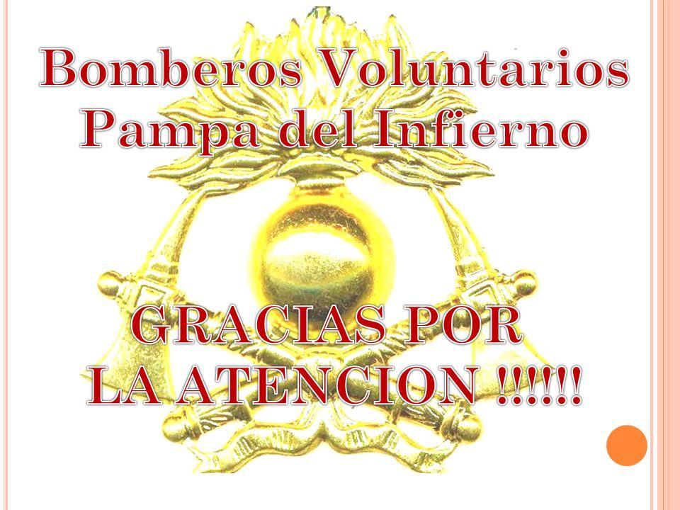 Bomberos Voluntarios Pampa del Infierno GRACIAS POR LA ATENCION !!!!!!