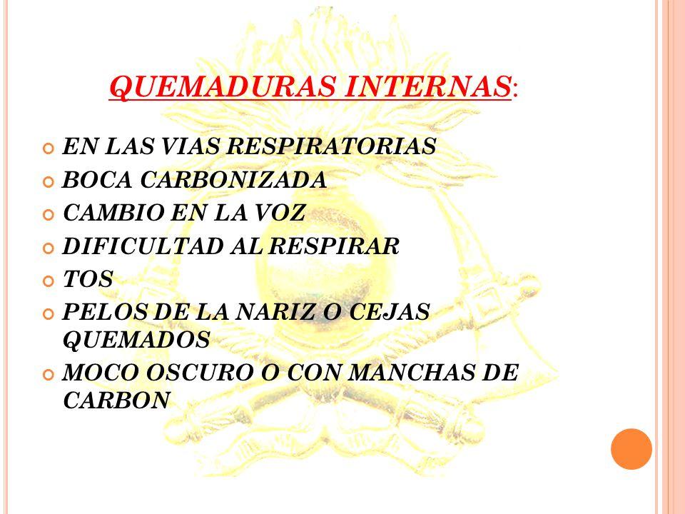 QUEMADURAS INTERNAS: EN LAS VIAS RESPIRATORIAS BOCA CARBONIZADA