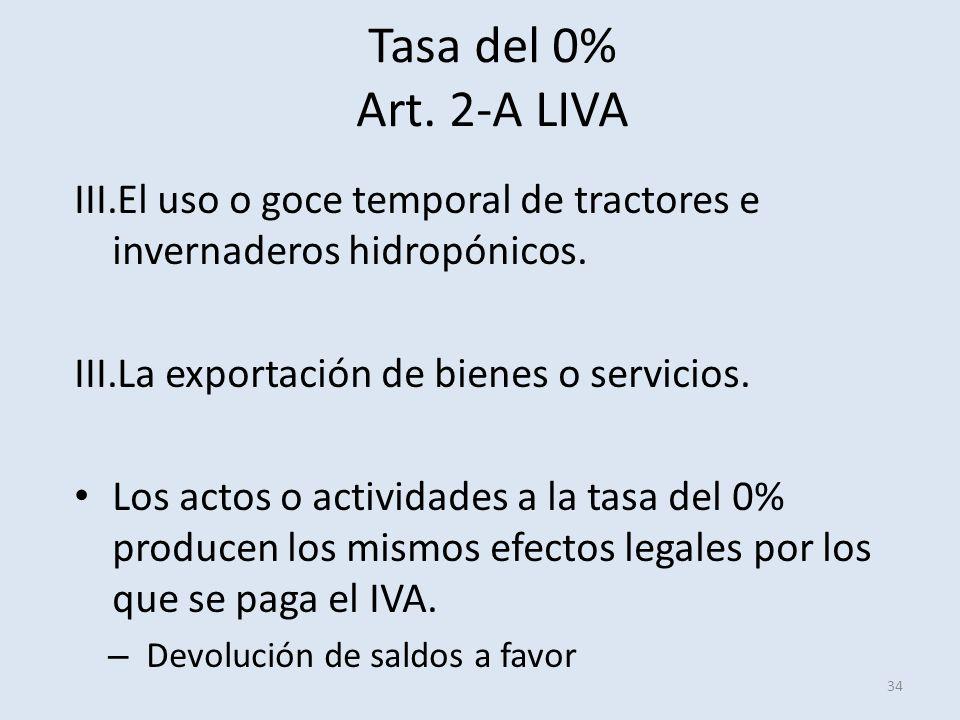 Tasa del 0% Art. 2-A LIVA El uso o goce temporal de tractores e invernaderos hidropónicos. La exportación de bienes o servicios.