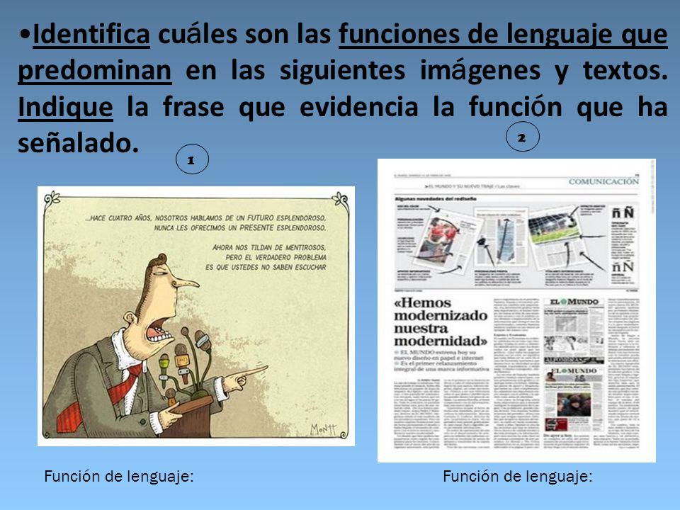 Identifica cuáles son las funciones de lenguaje que predominan en las siguientes imágenes y textos. Indique la frase que evidencia la función que ha señalado.