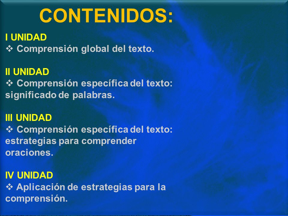 CONTENIDOS: I UNIDAD Comprensión global del texto. II UNIDAD