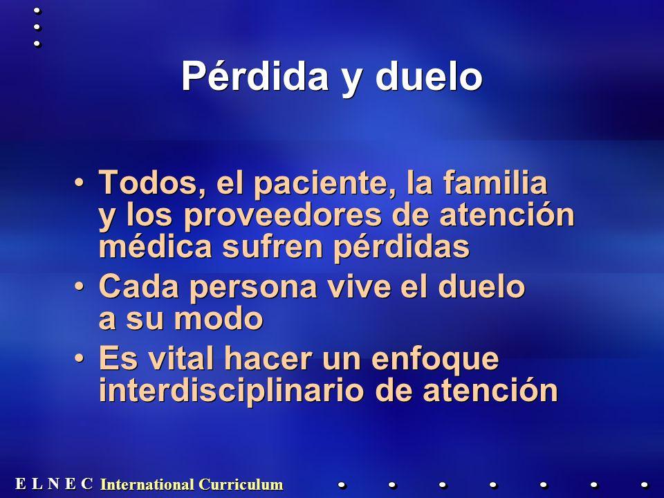 Pérdida y duelo Todos, el paciente, la familia y los proveedores de atención médica sufren pérdidas.