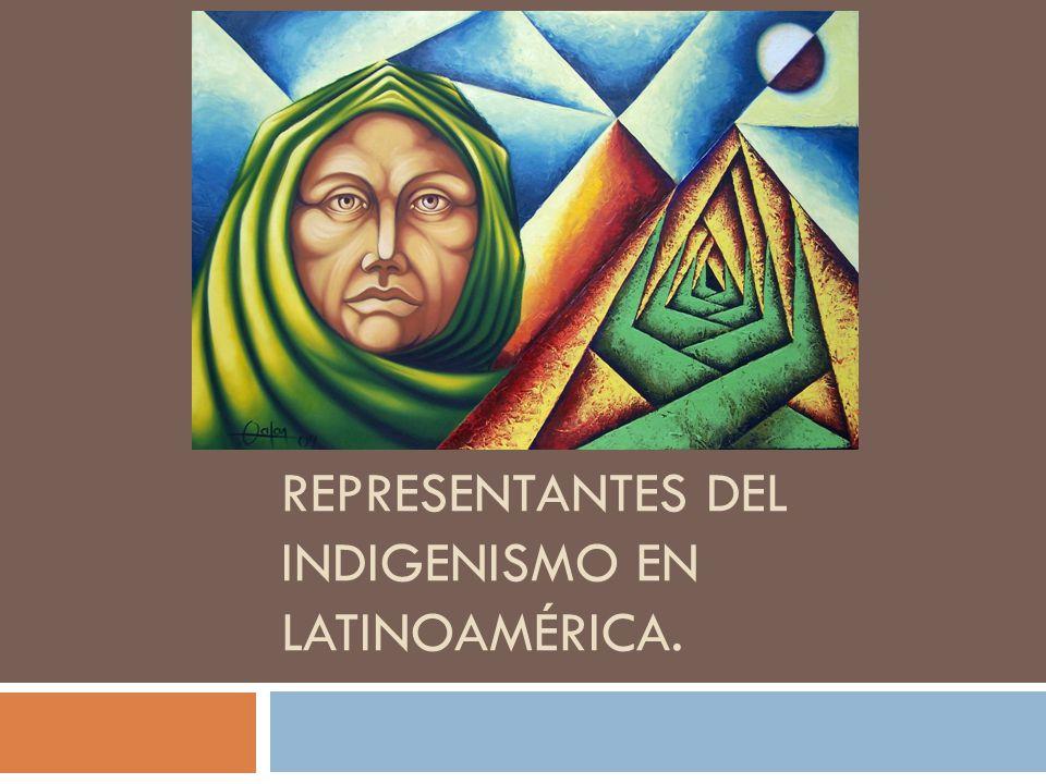 REPRESENTANTES DEL INDIGENISMO EN LATINOAMÉRICA.