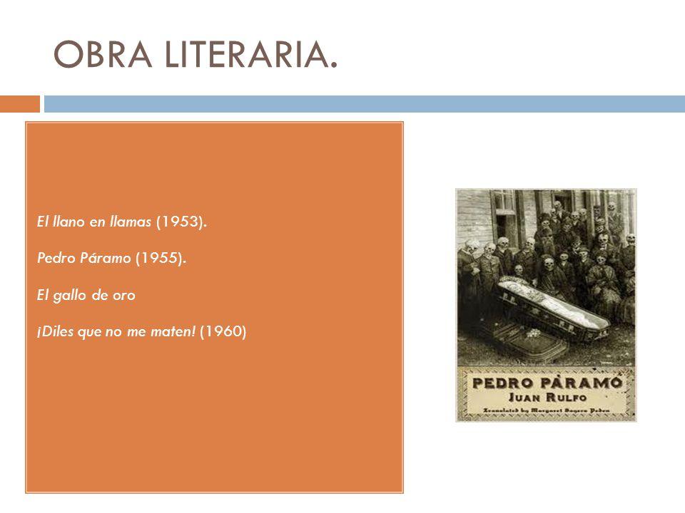 OBRA LITERARIA. El llano en llamas (1953). Pedro Páramo (1955).