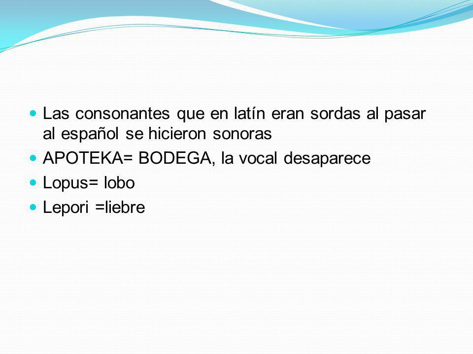 Las consonantes que en latín eran sordas al pasar al español se hicieron sonoras