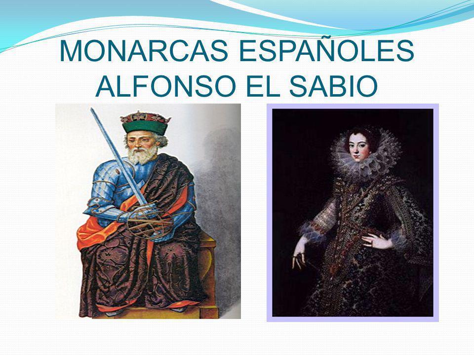 MONARCAS ESPAÑOLES ALFONSO EL SABIO