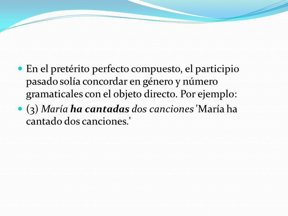 En el pretérito perfecto compuesto, el participio pasado solía concordar en género y número gramaticales con el objeto directo. Por ejemplo: