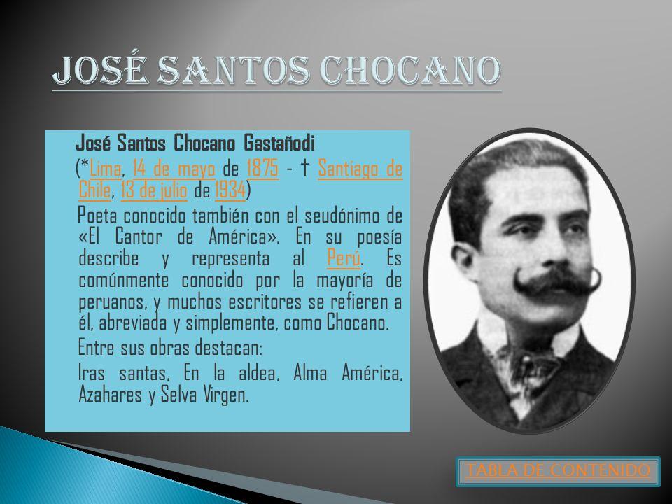 JOSÉ SANTOS CHOCANO José Santos Chocano Gastañodi. (*Lima, 14 de mayo de 1875 - † Santiago de Chile, 13 de julio de 1934)