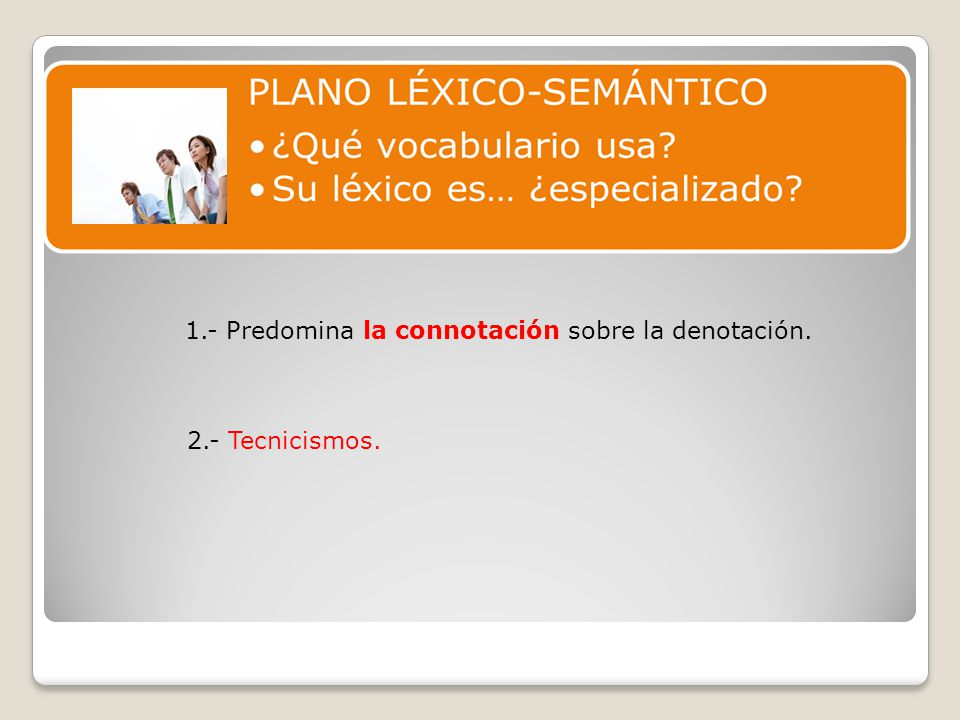 1.- Predomina la connotación sobre la denotación.