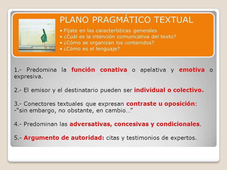 1.- Predomina la función conativa o apelativa y emotiva o expresiva.