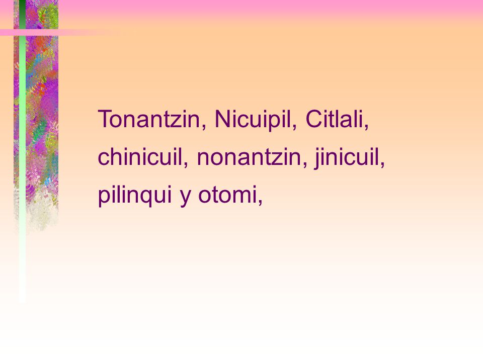 Tonantzin, Nicuipil, Citlali, chinicuil, nonantzin, jinicuil, pilinqui y otomi,