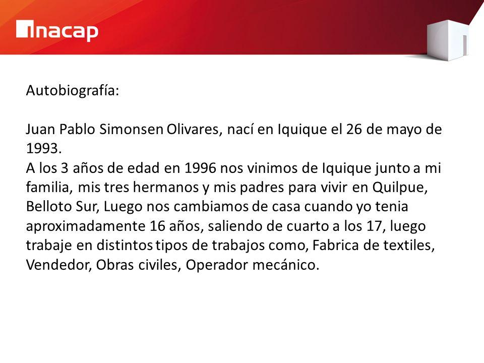 Autobiografía: Juan Pablo Simonsen Olivares, nací en Iquique el 26 de mayo de 1993.