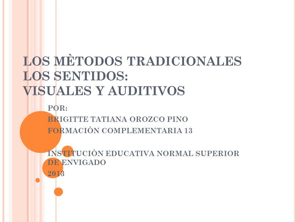LOS MÈTODOS TRADICIONALES LOS SENTIDOS: VISUALES Y AUDITIVOS