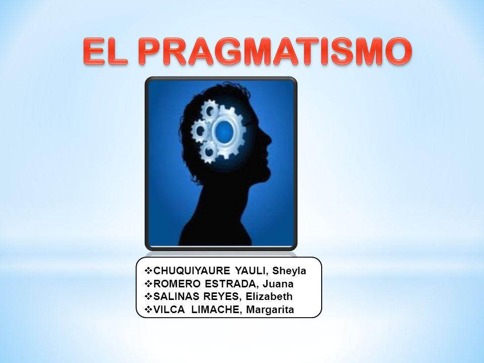 EL PRAGMATISMO CHUQUIYAURE YAULI, Sheyla ROMERO ESTRADA, Juana