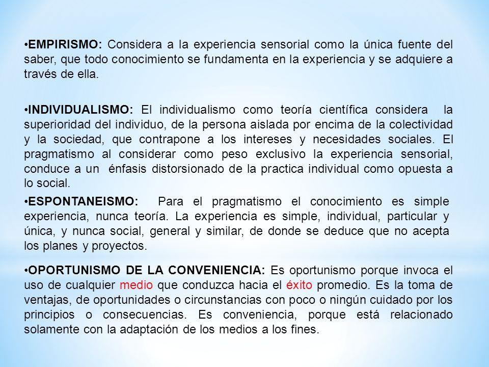 EMPIRISMO: Considera a la experiencia sensorial como la única fuente del saber, que todo conocimiento se fundamenta en la experiencia y se adquiere a través de ella.