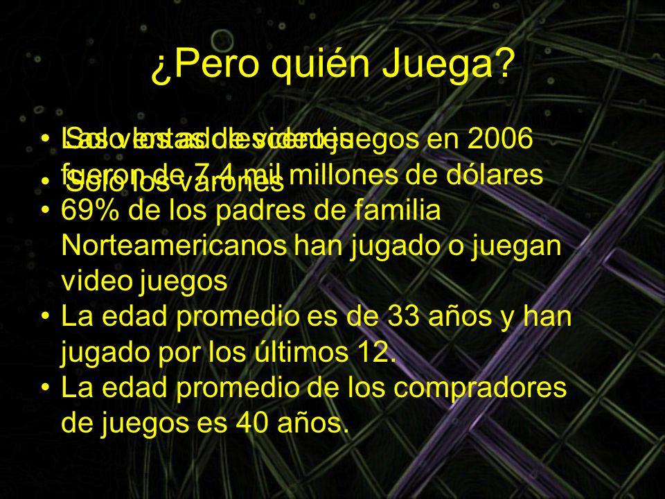 ¿Pero quién Juega Las ventas de video juegos en 2006 fueron de 7.4 mil millones de dólares.