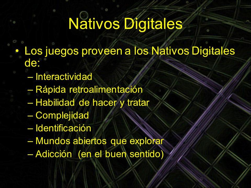Nativos Digitales Los juegos proveen a los Nativos Digitales de: