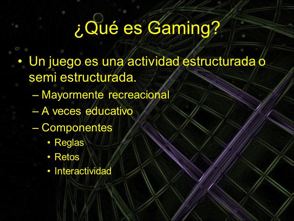 ¿Qué es Gaming Un juego es una actividad estructurada o semi estructurada. Mayormente recreacional.