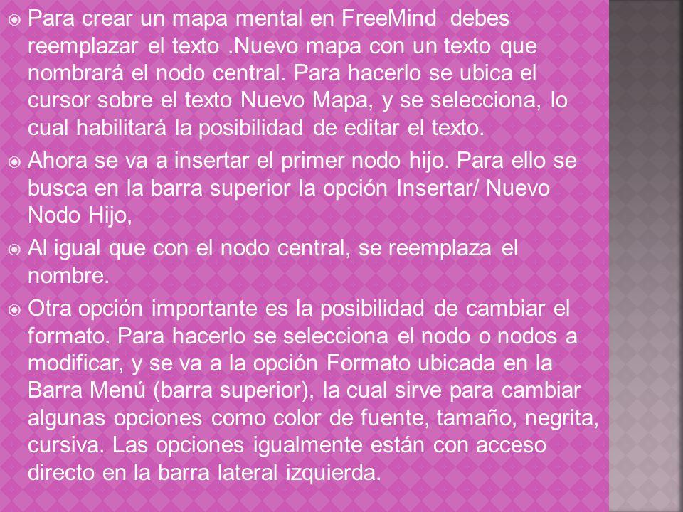 Para crear un mapa mental en FreeMind debes reemplazar el texto