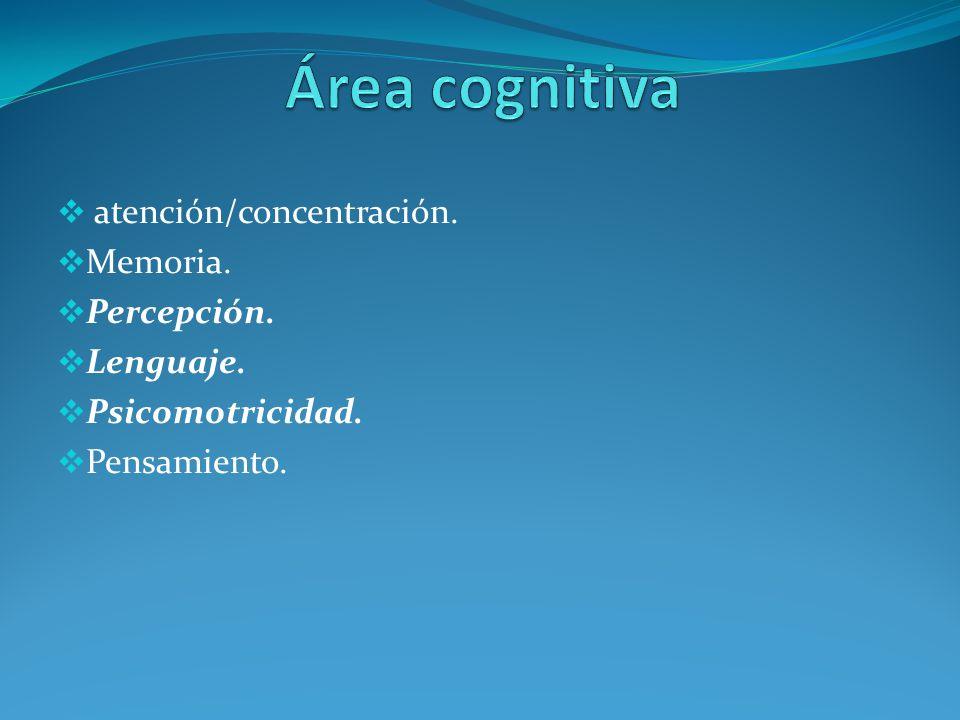 Área cognitiva atención/concentración. Memoria. Percepción. Lenguaje.