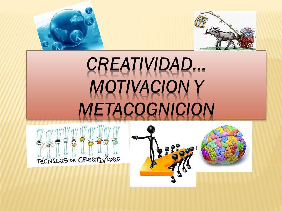CREATIVIDAD... MOTIVACION Y METACOGNICION