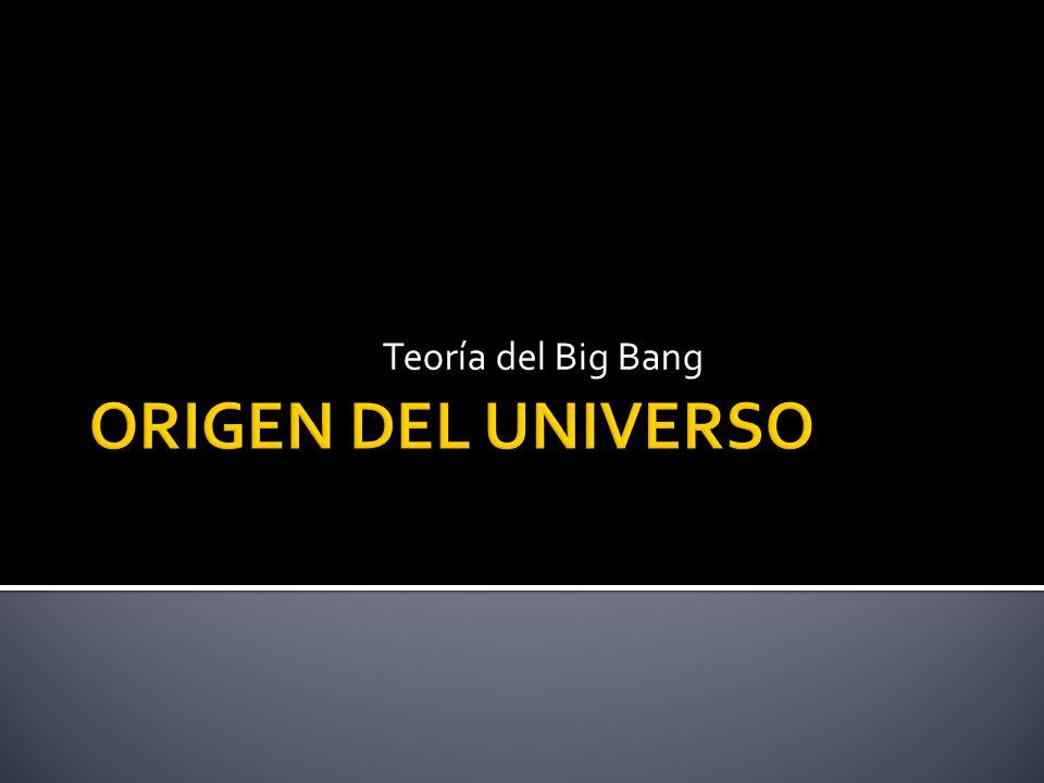 Teoría del Big Bang ORIGEN DEL UNIVERSO