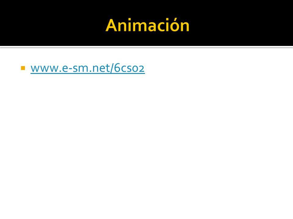 Animación www.e-sm.net/6cs02