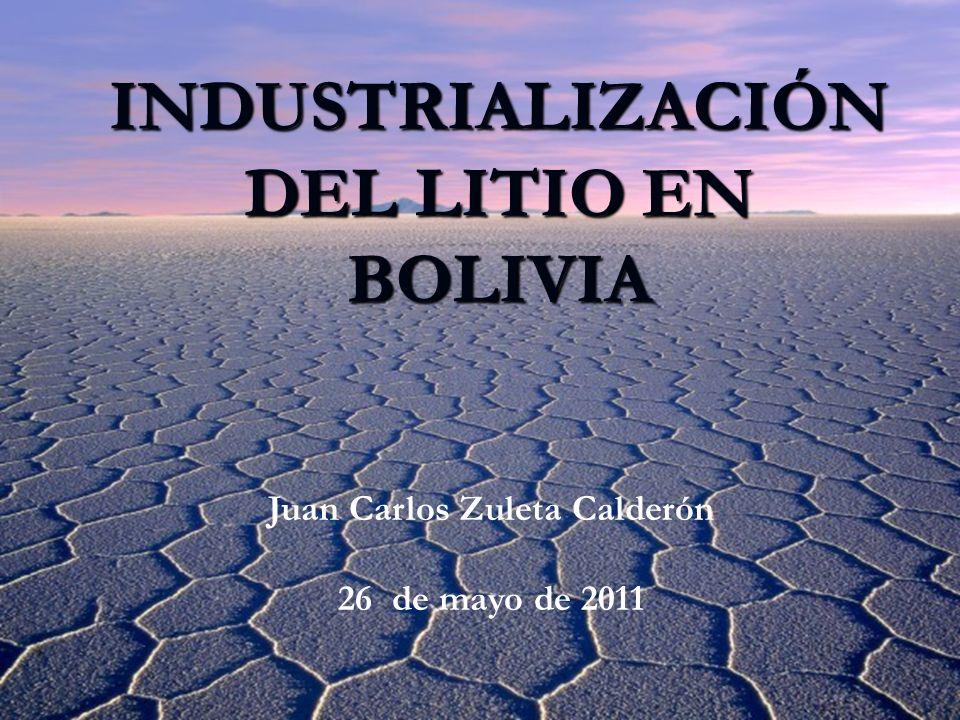 INDUSTRIALIZACIÓN DEL LITIO EN BOLIVIA Juan Carlos Zuleta Calderón